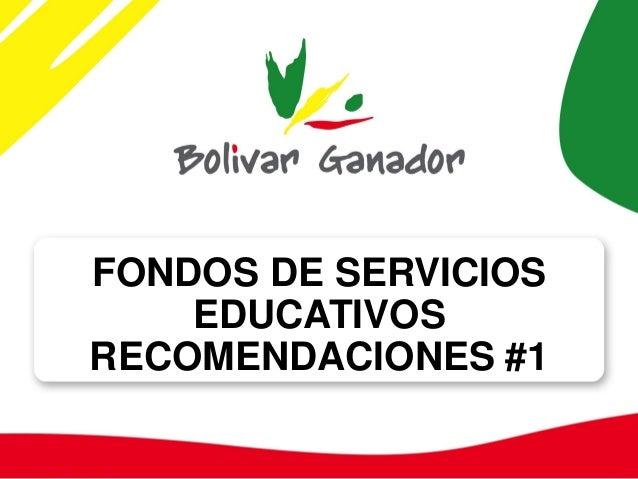 FONDOS DE SERVICIOS EDUCATIVOS RECOMENDACIONES #1