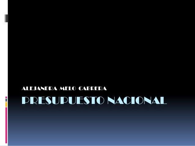 PRESUPUESTO NACIONALALEJANDRA MELO CABRERA