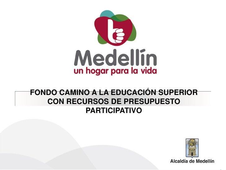 FONDO CAMINO A LA EDUCACIÓN SUPERIOR   CON RECURSOS DE PRESUPUESTO           PARTICIPATIVO