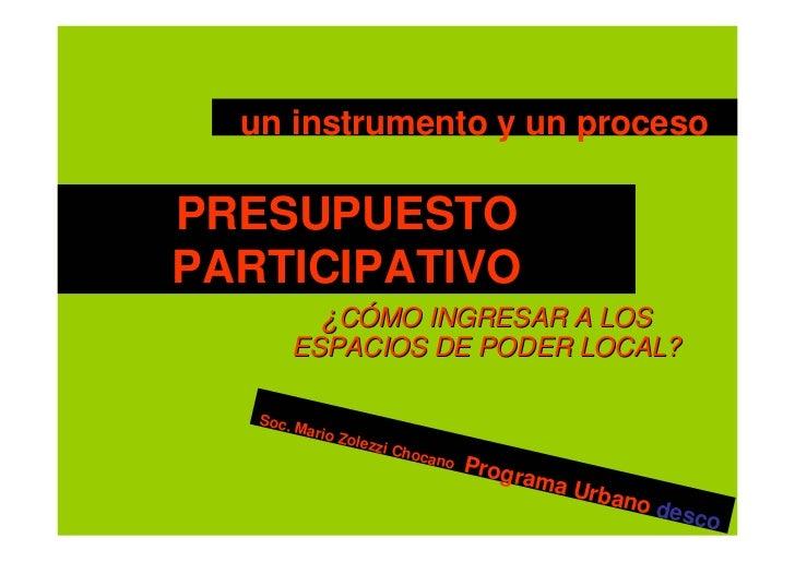 un instrumento y un procesoPRESUPUESTOPARTICIPATIVO             ¿CÓMO INGRESAR A LOS          ESPACIOS DE PODER LOCAL?   S...
