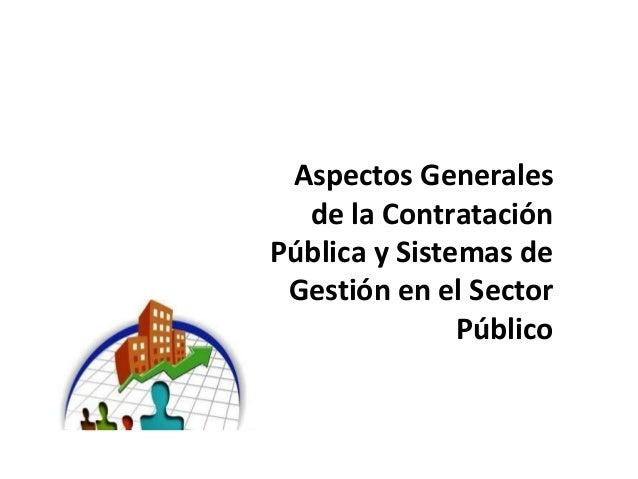 Aspectos Generales de la Contratación Pública y Sistemas de Gestión en el Sector Público
