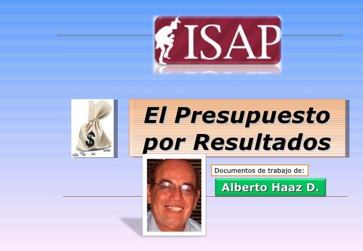 Documentos de trabajo de: El Presupuesto por Resultados Alberto Haaz D.