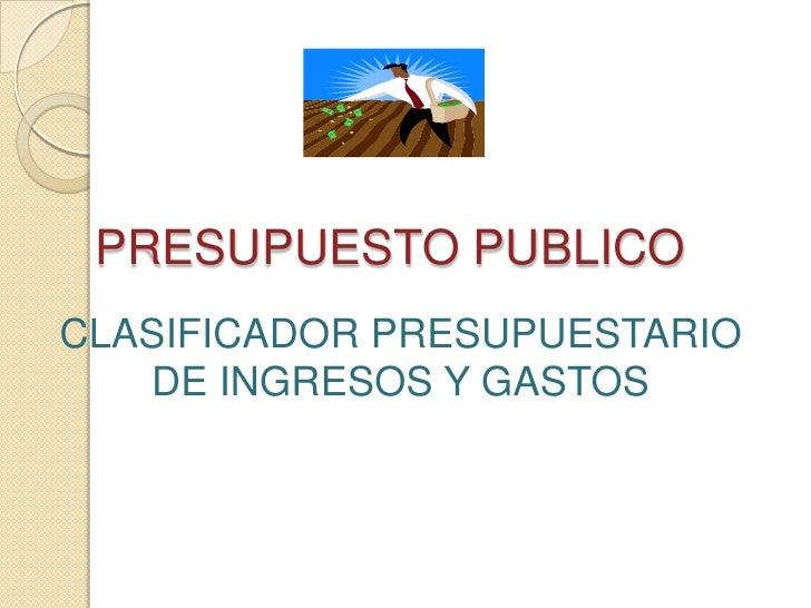 PRESUPUESTO PUBLICOCLASIFICADOR PRESUPUESTARIO   DE INGRESOS Y GASTOS