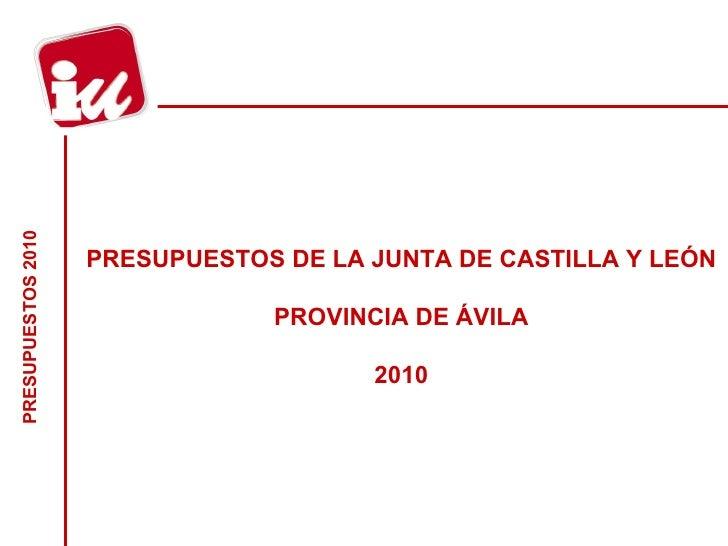 PRESUPUESTOS DE LA JUNTA DE CASTILLA Y LEÓN   PROVINCIA DE ÁVILA 2010