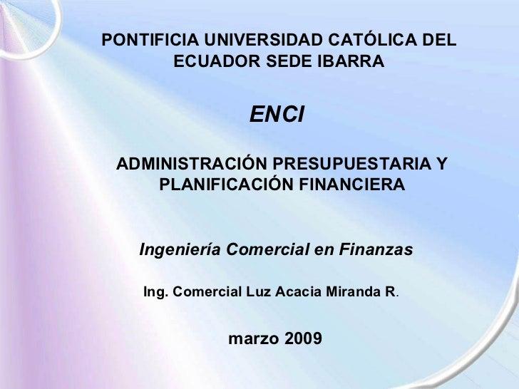 PONTIFICIA UNIVERSIDAD CATÓLICA DEL ECUADOR SEDE IBARRA ENCI ADMINISTRACIÓN PRESUPUESTARIA Y PLANIFICACIÓN FINANCIERA marz...