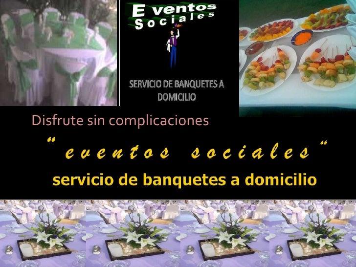 """"""" e v e n t o s   s o c i a l e s """"servicio de banquetes a domicilio<br />Disfrute sin complicaciones<br />"""
