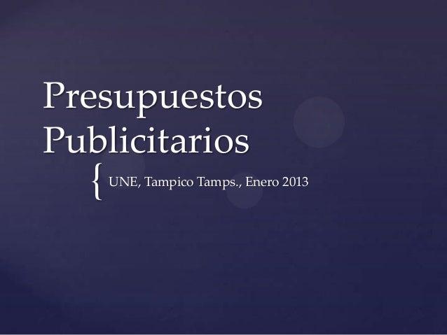 PresupuestosPublicitarios  {   UNE, Tampico Tamps., Enero 2013
