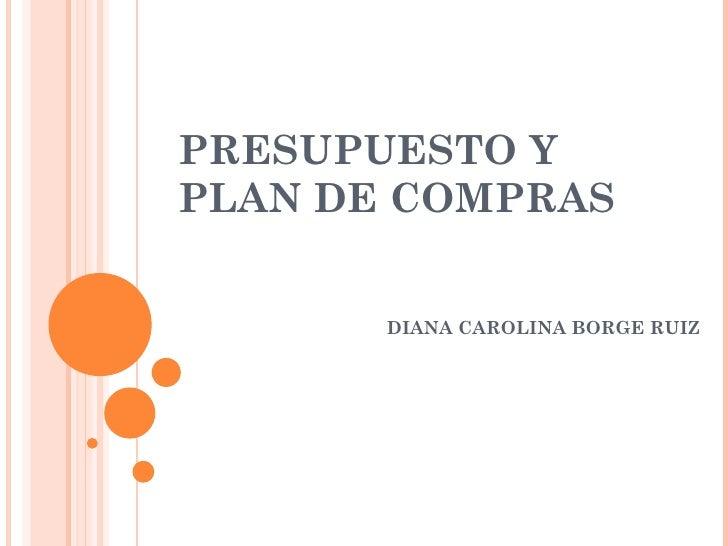 PRESUPUESTO Y PLAN DE COMPRAS DIANA CAROLINA BORGE RUIZ