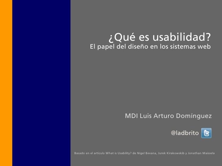 ¿Qué es usabilidad?           El papel del diseño en los sistemas web                                       MDI Luis Artur...