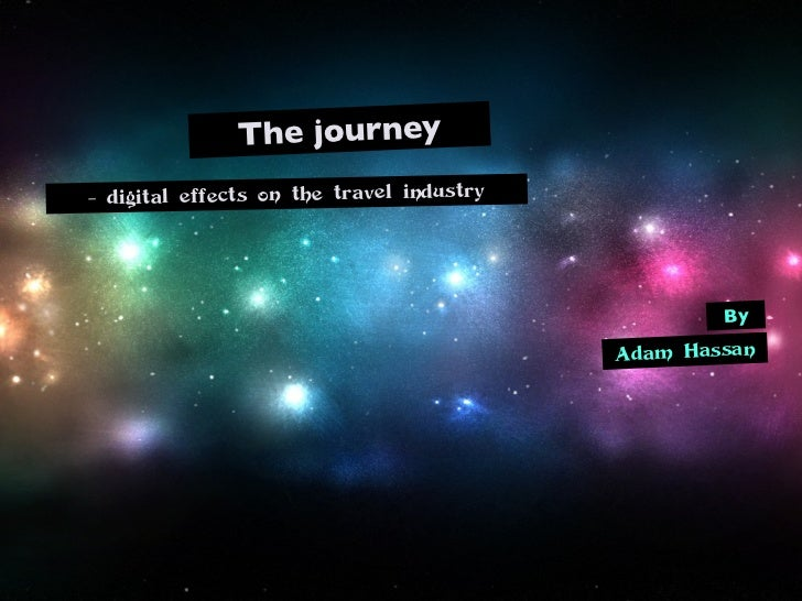 The journey- digital effects on the travel industry                                                   By                  ...