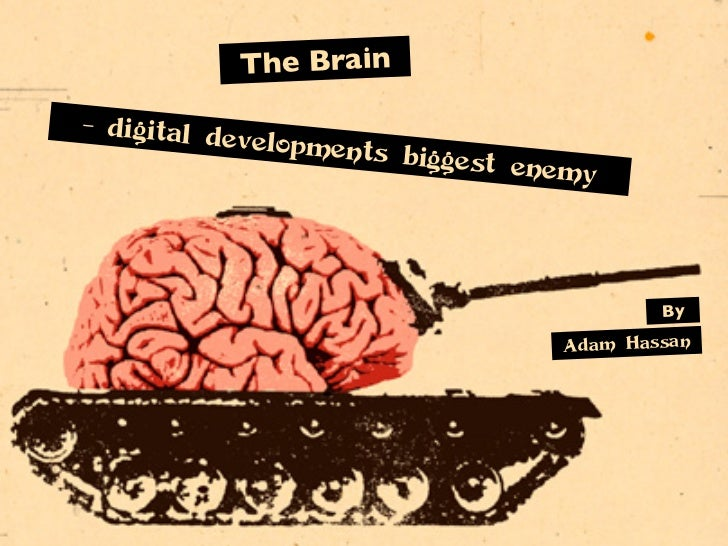The Brain- digital d            evelopmen                      ts   biggest en                                      emy   ...
