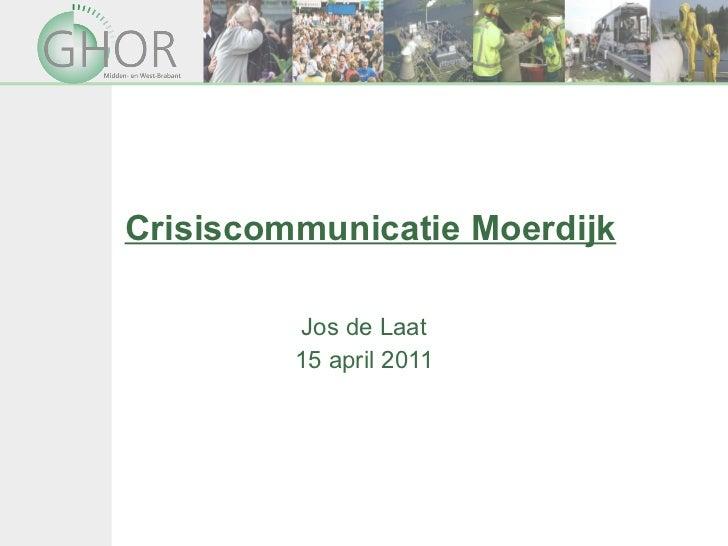 Crisiscommunicatie Moerdijk Jos de Laat 15 april 2011