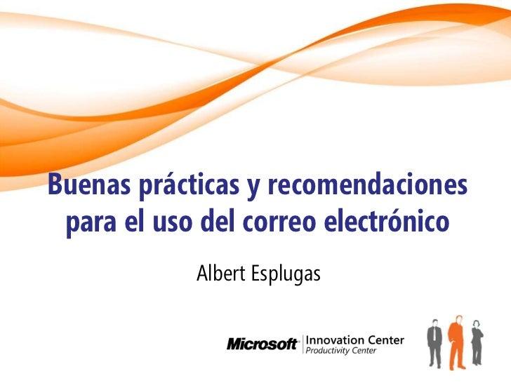 Buenas prácticas y recomendaciones para el uso del correo electrónico            Albert Esplugas