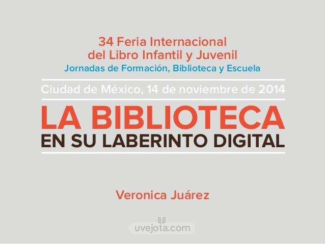 34 Feria Internacional  del Libro Infantil y Juvenil  Jornadas de Formación, Biblioteca y Escuela  Ciudad de México, 14 de...
