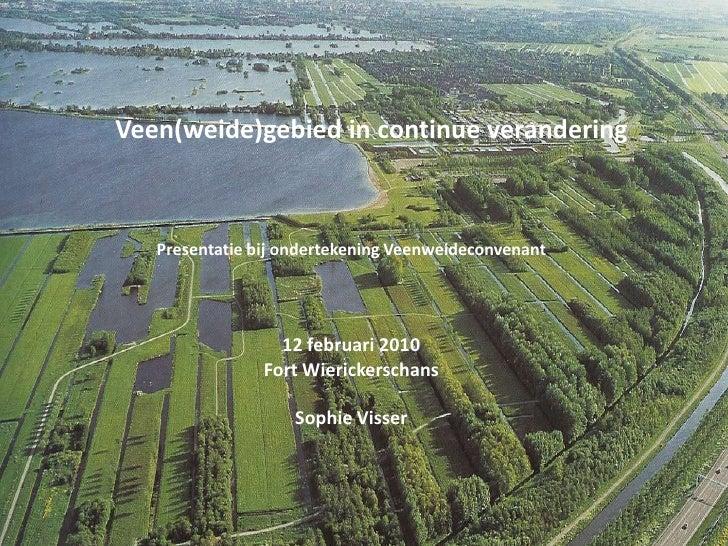 Veen(weide)gebied in continue verandering<br />Presentatie bij ondertekening Veenweideconvenant<br />12 februari 2010<br /...