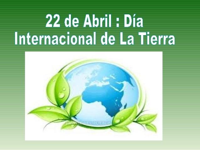 Día Internacional de LaTierraEs un día para reflexionar sobre el cuidado de nuestroplaneta . Es importante seguir ciertas ...