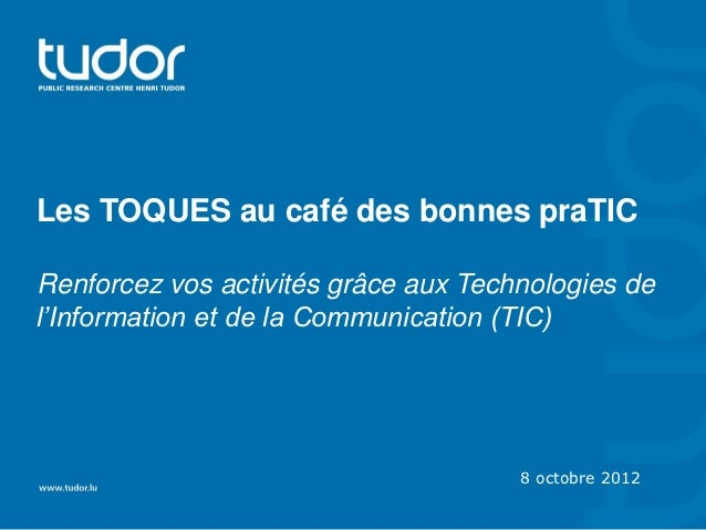 Les TOQUES au café des bonnes praTICRenforcez vos activités grâce aux Technologies del'Information et de la Communication ...