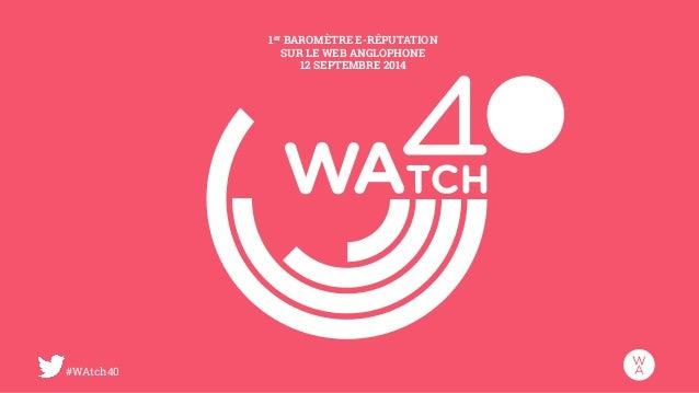 #WAtch40  1er BAROMÈTRE E-RÉPUTATION  SUR LE WEB ANGLOPHONE  12 SEPTEMBRE 2014