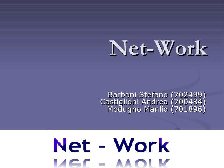 Net-Work Barboni Stefano (702499) Castiglioni Andrea (700484) Modugno Manlio (701896)