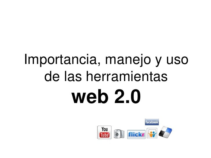Importancia, manejo y uso de las herramientasweb 2.0<br />