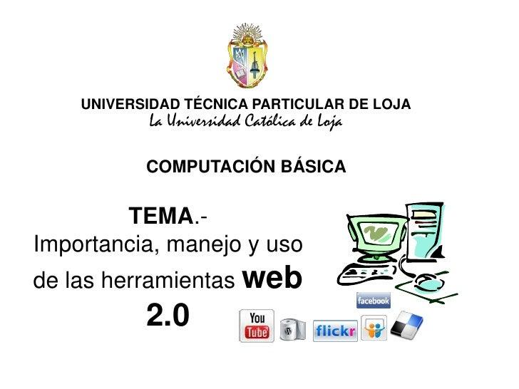 UNIVERSIDAD TÉCNICA PARTICULAR DE LOJA<br />La Universidad Católica de Loja<br />COMPUTACIÓN BÁSICA<br />TEMA.- Importanci...