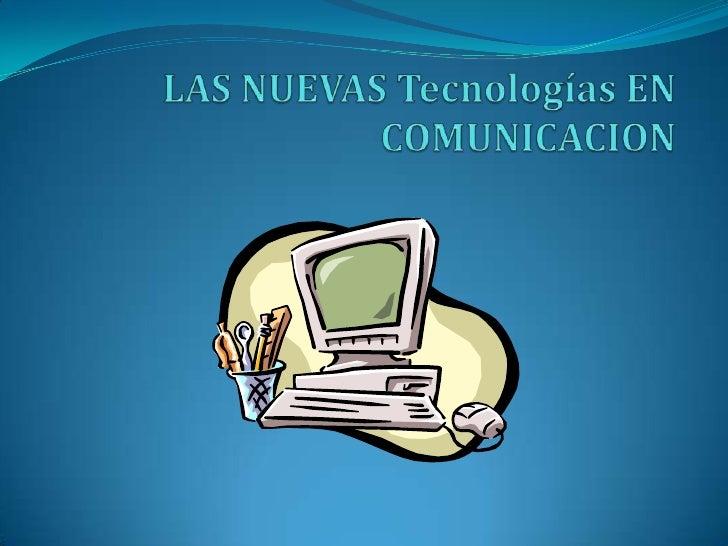 LAS NUEVAS Tecnologías EN COMUNICACION<br />
