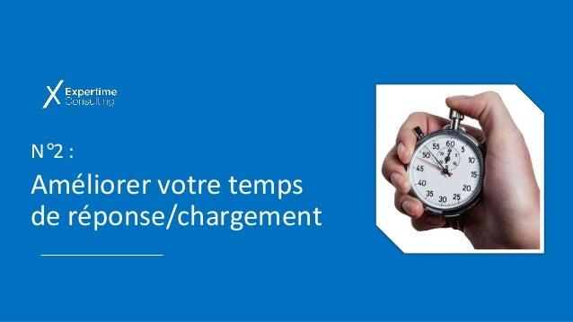 N°2 : Améliorer votre temps de réponse/chargement