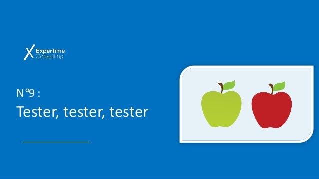N°9 : Tester, tester, tester