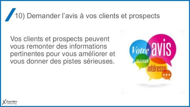 10) Demander l'avis à vos clients et prospects Vos clients et prospects peuvent vous remonter des informations pertinentes...