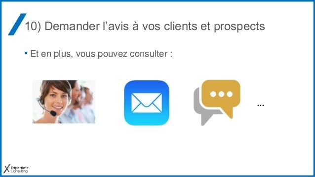 10) Demander l'avis à vos clients et prospects • Et en plus, vous pouvez consulter : …