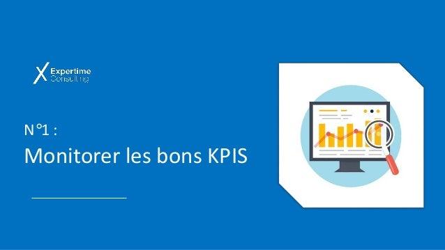 N°1 : Monitorer les bons KPIS
