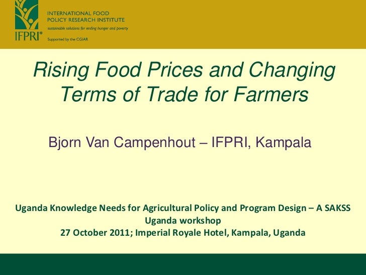 Rising Food Prices and Changing      Terms of Trade for Farmers       Bjorn Van Campenhout – IFPRI, KampalaUganda Knowledg...