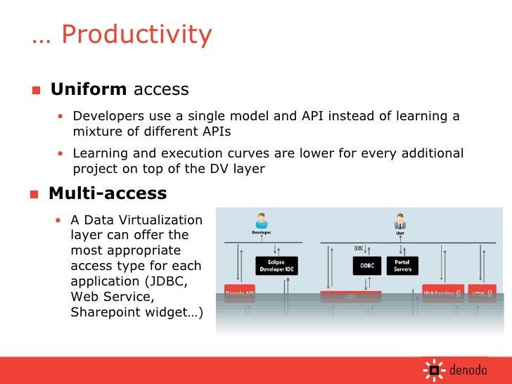 <ul><li>Uniform  access </li></ul><ul><ul><li>Developers use a single model and API instead of learning a mixture of diffe...