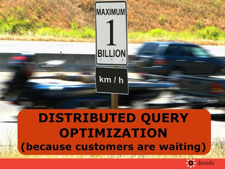 DISTRIBUTED QUERY OPTIMIZATION (because customers are waiting)