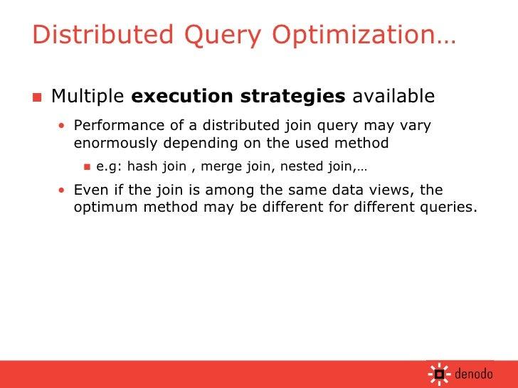 <ul><li>Multiple  execution strategies  available </li></ul><ul><ul><li>Performance of a distributed join query may vary e...
