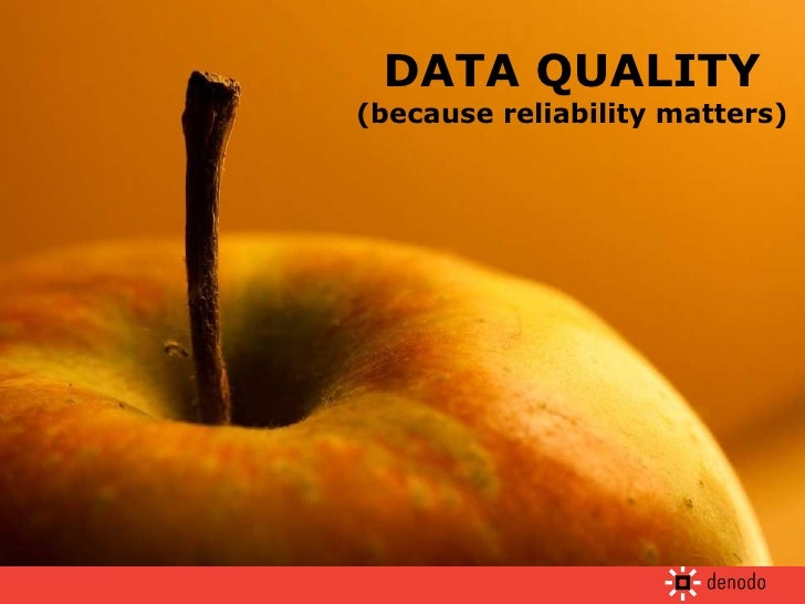 DATA QUALITY (because reliability matters)