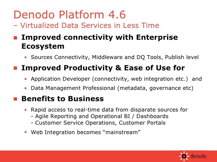 Denodo Platform 4.6  – Virtualized Data Services in Less Time <ul><li>Improved connectivity with Enterprise Ecosystem </li...