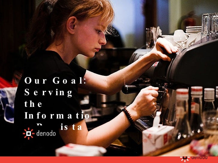Our Goal:  Serving the Information Barista