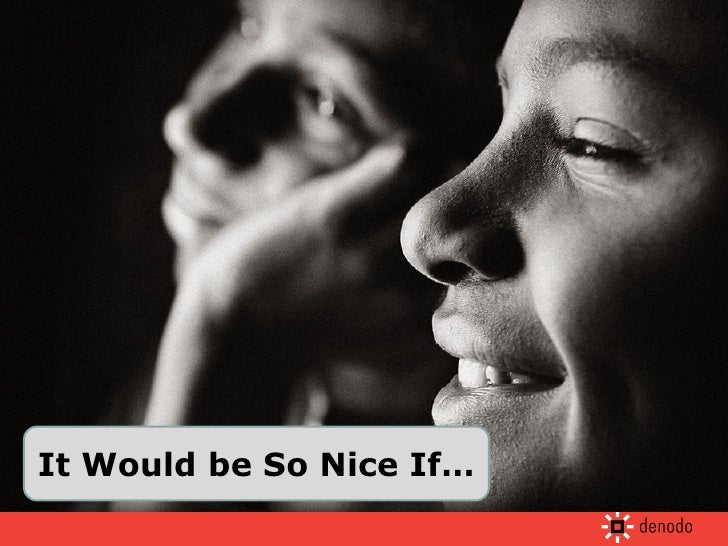 It Would be So Nice If…
