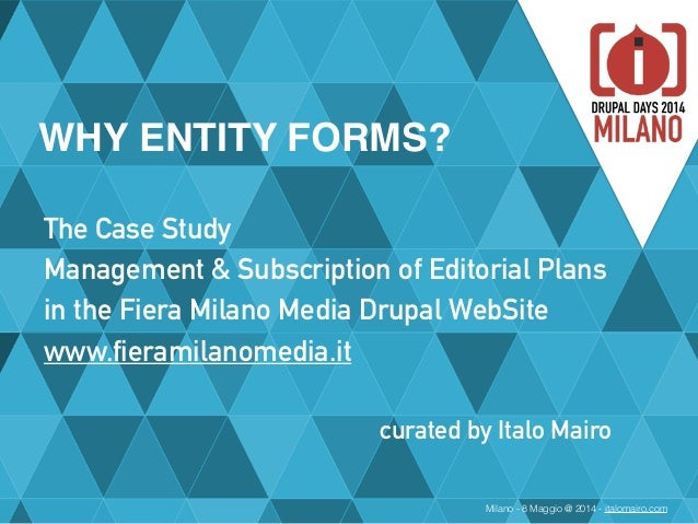 Milano - 8 Maggio @ 2014 - italomairo.com WHY ENTITY FORMS? The Case Study Management & Subscription of Editorial Plans ...