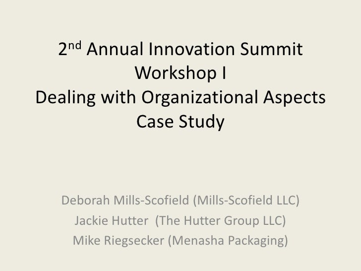 2nd Annual Innovation SummitWorkshop IDealing with Organizational AspectsCase Study<br />Deborah Mills-Scofield (Mills-Sco...