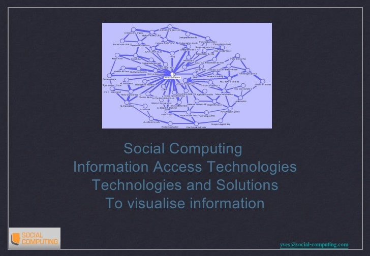 Social Computing  Information Access Technologies Technologies and Solutions To visualise information