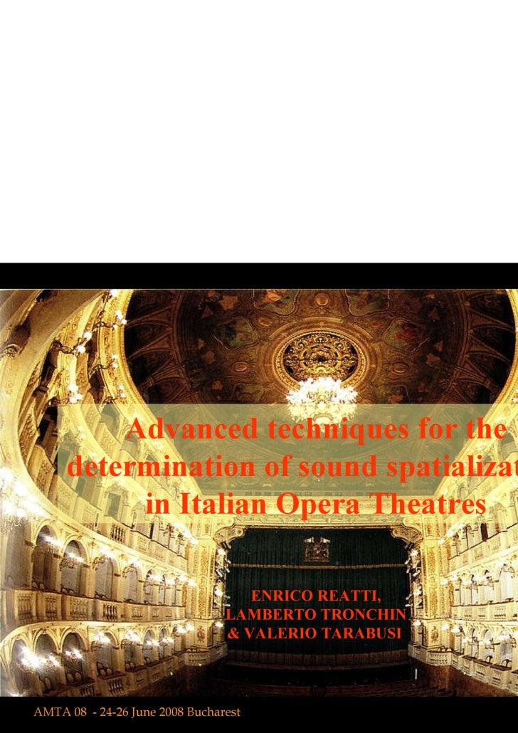 Advanced techniques for the determination of sound spatialization in Italian Opera Theatres ENRICO REATTI, LAMBERTO TRONCH...