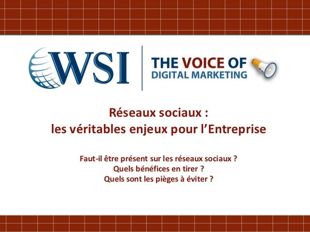 Réseaux sociaux :les véritables enjeux pour l'Entreprise     Faut-il être présent sur les réseaux sociaux ?               ...