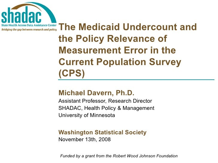 The Medicaid Undercount and the Policy Relevance of Measurement Error in the Current Population Survey (CPS) Michael Daver...