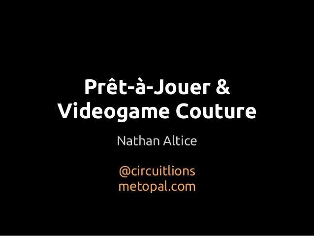 Prêt-à-Jouer & Videogame Couture Nathan Altice @circuitlions metopal.com