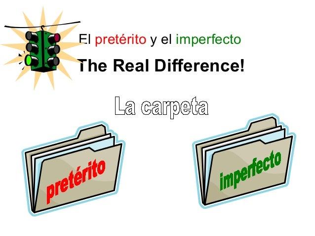 El pretérito y el imperfecto  The Real Difference!