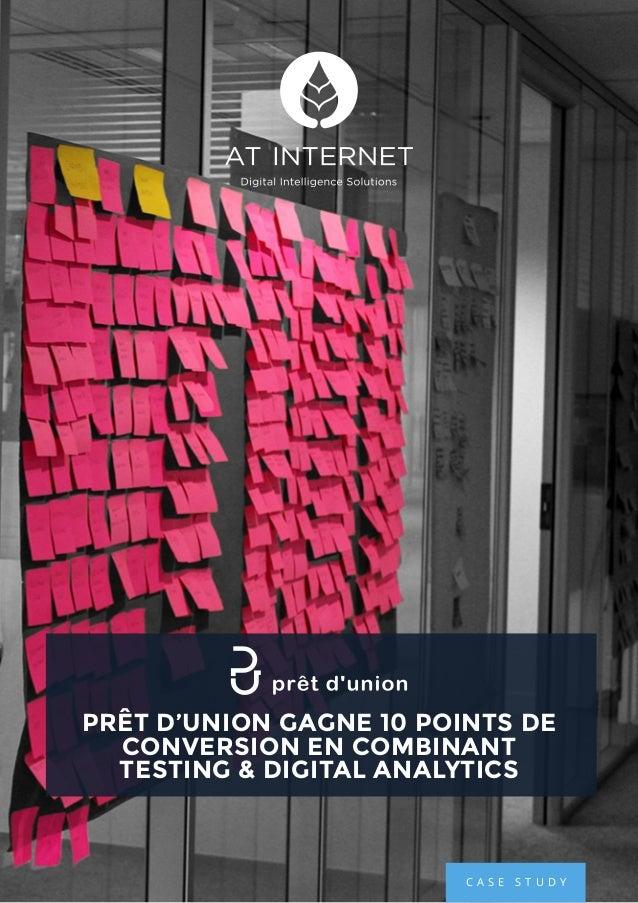C A S E S T U D Y PRÊT D'UNION GAGNE 10 POINTS DE CONVERSION EN COMBINANT TESTING & DIGITAL ANALYTICS