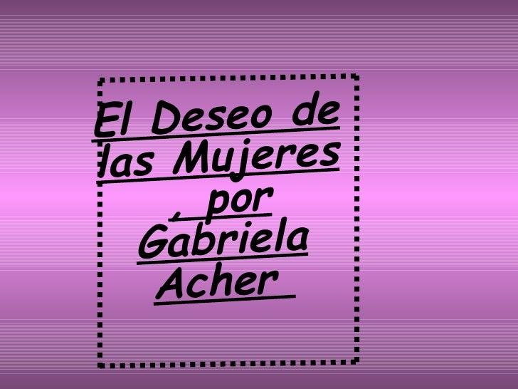 El Deseo de las Mujeres , por Gabriela Acher