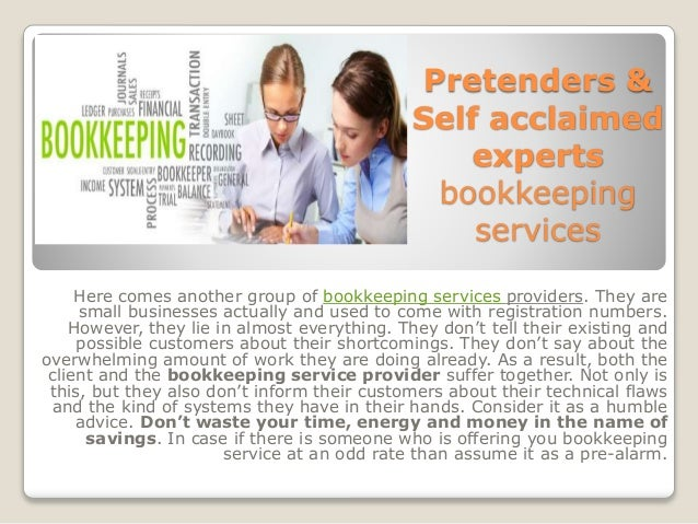 Pretenders & Self acclaimed experts bookkeeping services Here comes another group of bookkeeping services providers. They ...